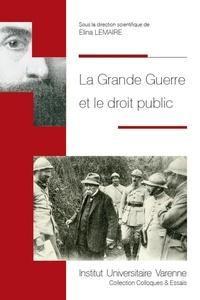 Elina Lemaire et Armand Bédarride - La Grande Guerre et le droit public.