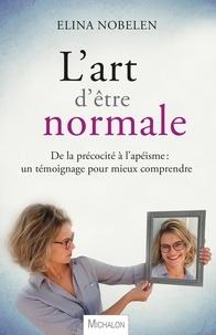 Téléchargement de livres audio pour ipad L'art d'être normale  - De la précocité à l'apéisme, un témoignage pour mieux comprendre par Elina Nobelen (French Edition)