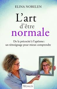 Elina Nobelen - L'art d'être normale - De la précocité à l'apéisme, un témoignage pour mieux comprendre.