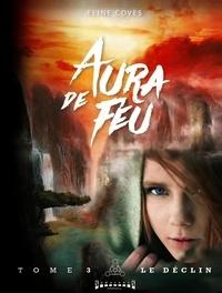 Eline Coves - Aura de feu Tome 3 : Le déclin.