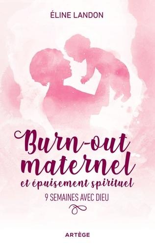 Eline Landon - Burn-out maternel et épuisement spiritituel - 9 semaines avec Dieu.