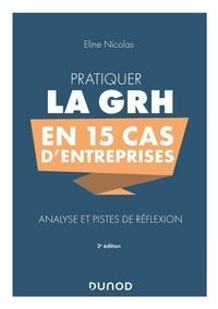 Eline Nicolas - Pratiquer la GRH en 15 cas d'entreprises - Analyse et pistes de réflexion.