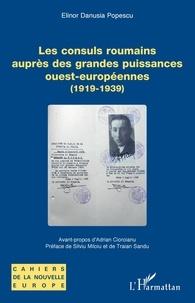 Elinor Danusia Popescu - Les consuls roumains auprès des grandes puissances ouest-européennes (1919-1939).