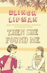 Elinor Lipman - Then She Found Me.