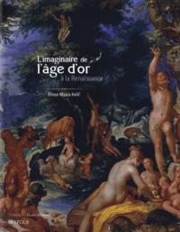 Elinor Myara Kelif - L'imaginaire de l'âge d'or à la Renaissance.