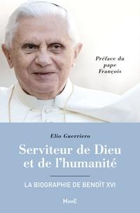 Elio Guerriero - Serviteur de Dieu et de l'humanité - La biographie de Benoît XVI.