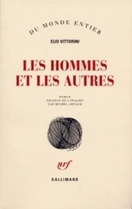 Elio Vittorini - Les hommes et les autres.