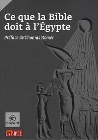 Thomas Römer et Eliot Braun - Ce que la Bible doit à l'Egypte.