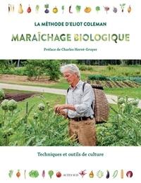 Eliot Coleman - Maraîchage biologique La méthode d'Eliot Coleman - Techniques et outils de culture.