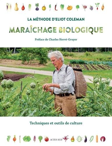 Maraîchage biologique La méthode d'Eliot Coleman. Techniques et outils de culture