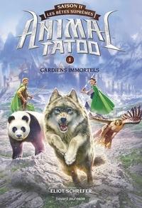 Eliot Schrefer - Animal Tatoo saison 2 - Les bêtes suprêmes, Tome 01 - Gardiens immortels.