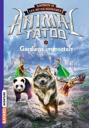 Animal Tatoo - saison 2 - Les bêtes suprêmes Tome 1 Gardiens Immortels