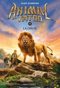 Eliot Schrefer - Animal Tatoo Tome 6 : La chute.