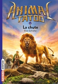 Eliot Schrefer - Animal Tatoo Tome 6 : La chute.