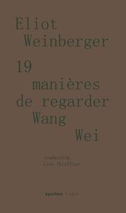 Eliot Weinberger - 19 manières de regarder Wang Wei.