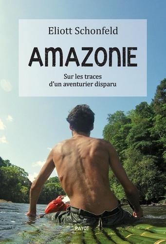 Amazonie. Sur les traces d'un aventurier disparu