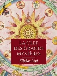 Eliphas Lévi - La Clef des grands mystères - Suivant Hénoch, Abraham, Hermès Trismégiste et Salomon.