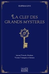 Eliphas Lévi - La clef des grands mystères - Suivant Hénoch, Abraham, Hermès Trimégiste et Salomon.