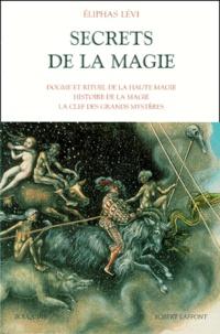 Secrets de la magie.- Tome 1, Dogme et rituel de la haute magie, histoire de la magie, la clef des grands mystères - Eliphas Lévi |