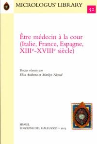 Elisa Andretta et Marilyn Nicoud - Etre médecin à la cour (Italie, France, Espagne, XIIIe-XVIIIe siècle).
