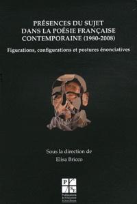 Elisa Bricco - Présences du sujet dans la poésie française contemporaine (1980-2008) - Figuration, configurations et postures énonciatives.