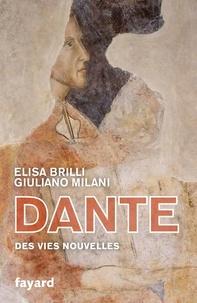 Elisa Brilli et Giuliano Milani - Dante - Des vies nouvelles.