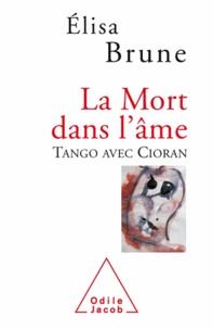 Elisa Brune - La Mort dans l'âme - Tango avec Cioran.