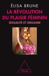 Elisa Brune - La révolution du plaisir féminin - Sexualité et orgasme.