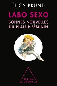 Elisa Brune - Le labo sexo - Bonnes nouvelles du plaisir féminin.