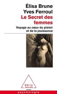 Elisa Brune et Yves Ferroul - Le secret des femmes - Voyage au coeur du plaisir et de la jouissance.