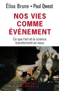 Elisa Brune et Paul Qwest - Nos vies comme événement - Ce que l'art et la science transforment en nous.