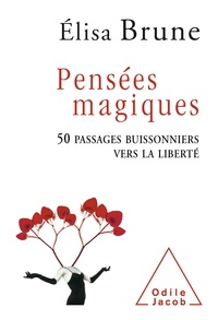 Elisa Brune - Pensées magiques - 50 passages buissonniers vers la liberté.