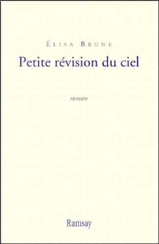 Elisa Brune - Petite révision du ciel.