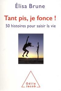 Elisa Brune - Tant pis, je fonce ! - 50 histoires courtes pour saisir la vie.