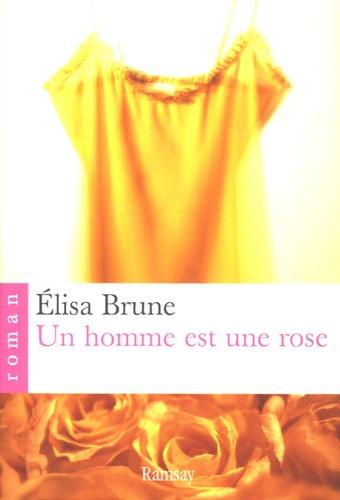 Elisa Brune - Un homme est une rose.