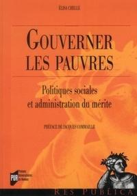 Elisa Chelle - Gouverner les pauvres - Politiques sociales et administration du mérite.