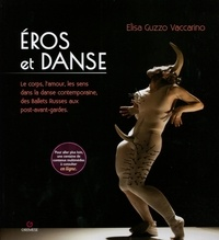 Elisa Guzzo Vaccarino - Eros et danse - Le corps, l'amour, les sens dans la danse contemporaine, des Ballets Russes aux post-avant-gardes.