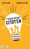 Elisa Lewis et Romain Slitine - Le coup d'Etat citoyen - Ces initiatives qui réinventent la démocratie.