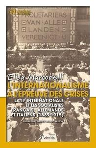 Elisa Marcobelli - L'internationalisme à l'épreuve des crises - La IIe internationale et les socialistes français, allemands et italiens (1889-1915).