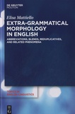 Elisa Mattiello - Extra-Grammatical Morphology in English - Abbreviations, Blends, Reduplicatives, and Related Phenomena.