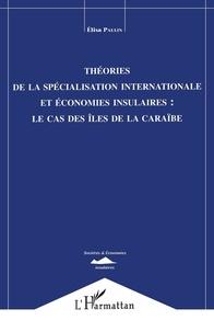 Elisa Paulin - Théories de la spécialisation internationale et économies insulaires - Le cas des îles de la Caraïbe.