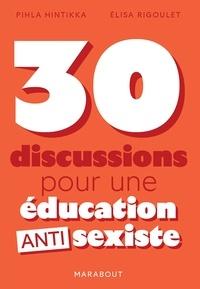 Elisa Rigoulet et Pihla Hintikka - 30 discussions pour une éducation antisexiste.