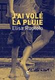Elisa Ruotolo - J'ai volé la pluie.