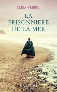 Elisa Sebbel - La prisonnière de la mer.