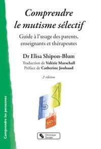 Elisa Shipon-Blum - Comprendre le mutisme sélectif - Guide à l'usage des parents, enseignants et thérapeutes.
