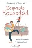 Elisa Valentin et Vincent Azé - Desperate Housedad - Le guide du papa solo (pour une soirée, un week-end ou plus si affinités).