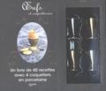 Elisa Vergne - Coffret Oeufs et coquetteries - Un livre de 40 recettes avec 4 coquetiers en porcelaine.