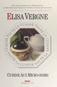 Elisa Vergne et Marie Sanner - Toute la cuisine aux micro-ondes.