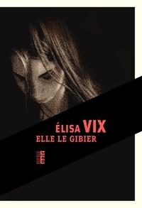 Elisa Vix - Elle le gibier.