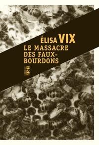 Elisa Vix - Le massacre des faux-bourdons - Une enquête de Thierry Sauvage.